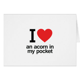 I Love an acorn in my pocket Greeting Card