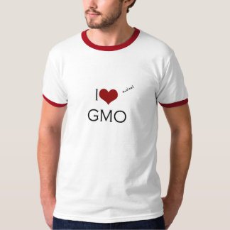 I love (and eat) GMO T-Shirt