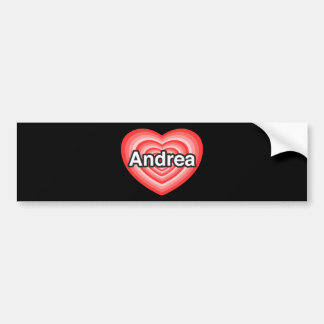 I love Andrea. I love you Andrea. Heart Bumper Sticker