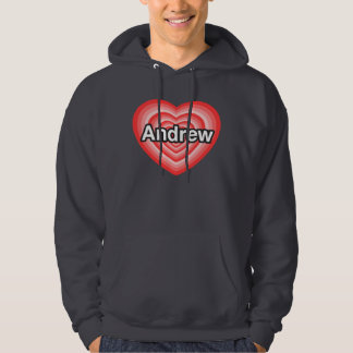 I love Andrew. I love you Andrew. Heart Hoodie