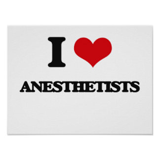I Love Anesthetists Posters