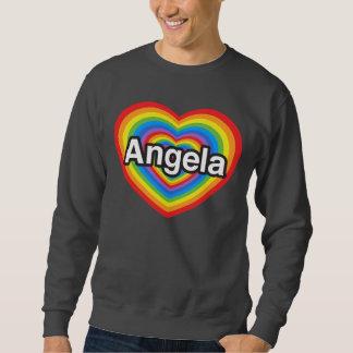 I love Angela. I love you Angela. Heart Sweatshirt