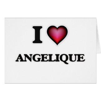 I Love Angelique Card