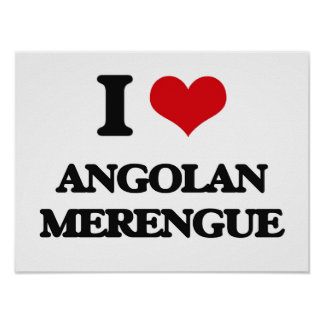 I Love ANGOLAN MERENGUE Posters