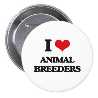 I love Animal Breeders Pinback Buttons