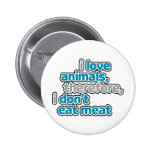 I Love Animals, Therefore I Don't Eat Them 2 Inch Round Button