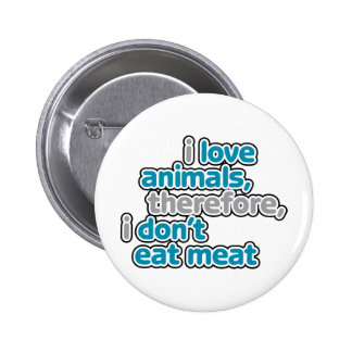 I Love Animals, Therefore I Don't Eat Them Button