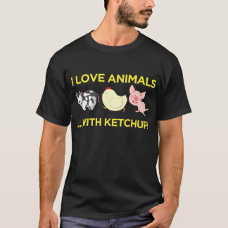 I Love Animals! With Ketchup T-Shirt