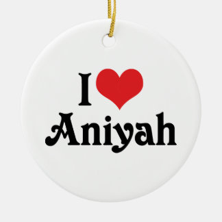 I Love Aniyah Ceramic Ornament