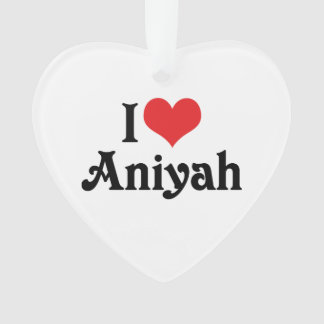 I Love Aniyah Ornament