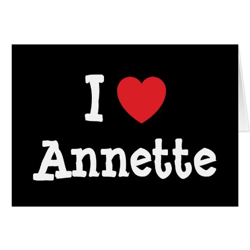 I love Annette heart T-Shirt Greeting Cards