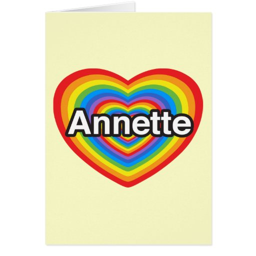 I love Annette. I love you Annette. Heart Greeting Cards