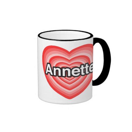 I love Annette. I love you Annette. Heart Ringer Coffee Mug