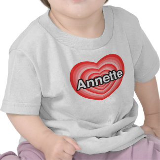 I love Annette. I love you Annette. Heart T-shirts