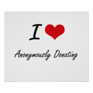 I Love Anonymously Donating Artistic Design Poster