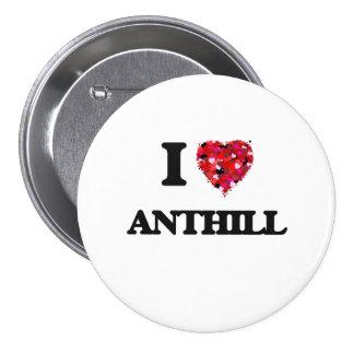 I Love Anthill 3 Inch Round Button