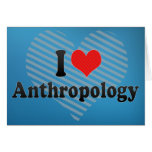 I Love Anthropology Greeting Card