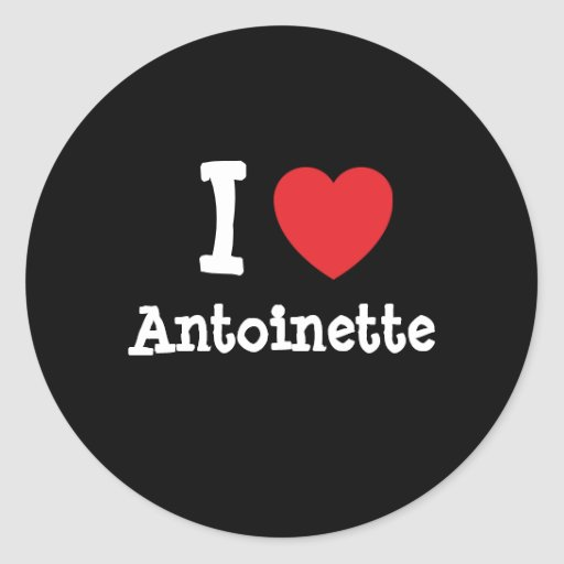 I love Antoinette heart T-Shirt Classic Round Sticker