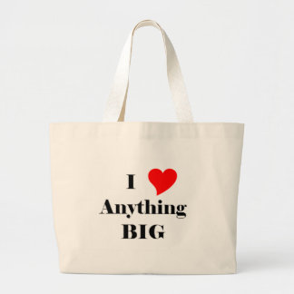 I Love Anything Big Large Tote Bag