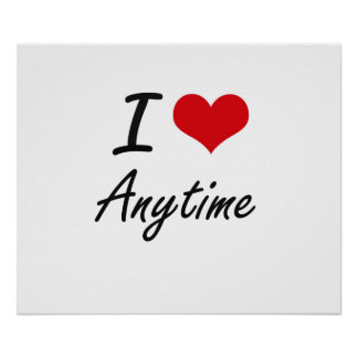 I Love Anytime Artistic Design Poster
