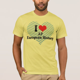 I Love AP European History T-Shirt