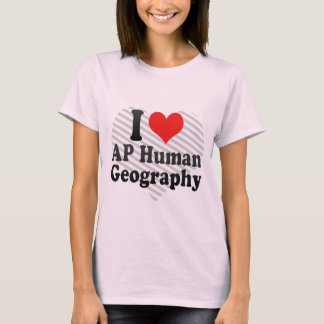 I Love AP Human Geography T-Shirt