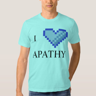 i love apathy tee shirt