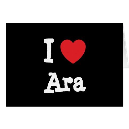 I love Ara heart T-Shirt Cards