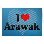 I Love Arawak Greeting Cards
