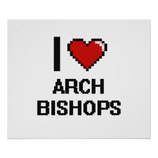 I love Arch Bishops Poster