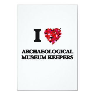 I love Archaeological Museum Keepers 3.5x5 Paper Invitation Card