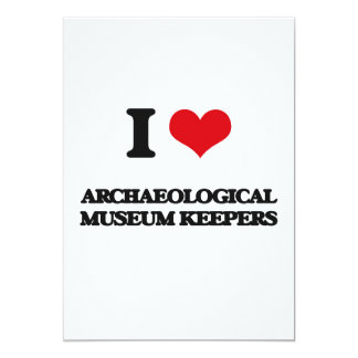 I love Archaeological Museum Keepers 5x7 Paper Invitation Card