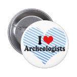 I Love Archeologists Pinback Buttons