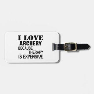 I Love Archery Because Therapy Is Expensive Bag Tag