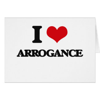 I Love Arrogance Card