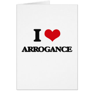 I Love Arrogance Greeting Cards