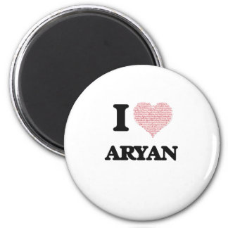 I Love Aryan (Heart Made from Love words) 2 Inch Round Magnet
