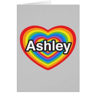 I love Ashley. I love you Ashley. Heart Card