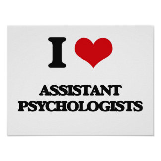 I love Assistant Psychologists Posters