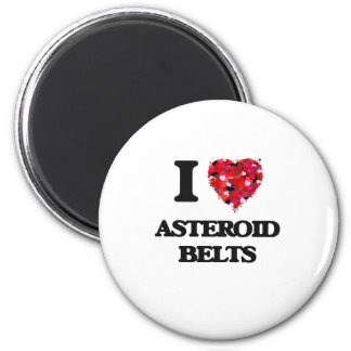 I love Asteroid Belts 2 Inch Round Magnet
