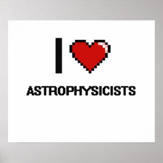 I love Astrophysicists Poster