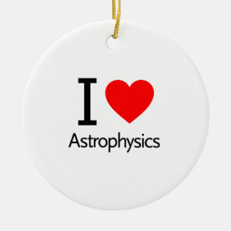 I Love Astrophysics Ceramic Ornament