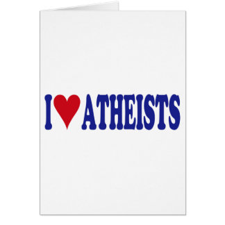 I Love Atheists Greeting Cards