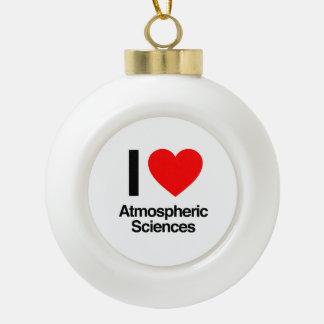 i love atmospheric sciences ceramic ball christmas ornament