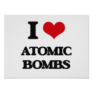 I Love Atomic Bombs Poster