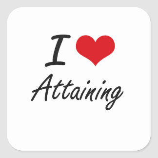 I Love Attaining Artistic Design Square Sticker