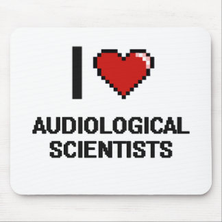 I love Audiological Scientists Mouse Pad