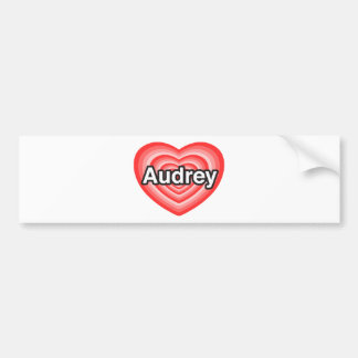 I love Audrey. I love you Audrey. Heart Bumper Sticker