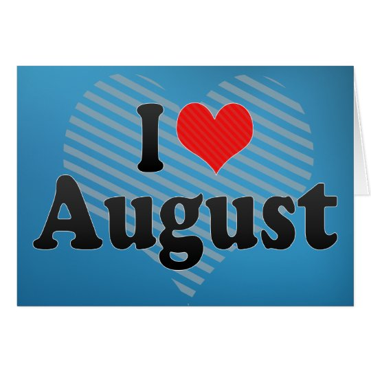 I Love August Card