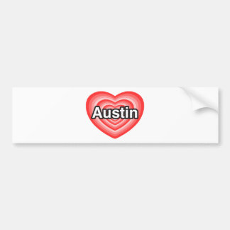 I love Austin. I love you Austin. Heart Bumper Sticker